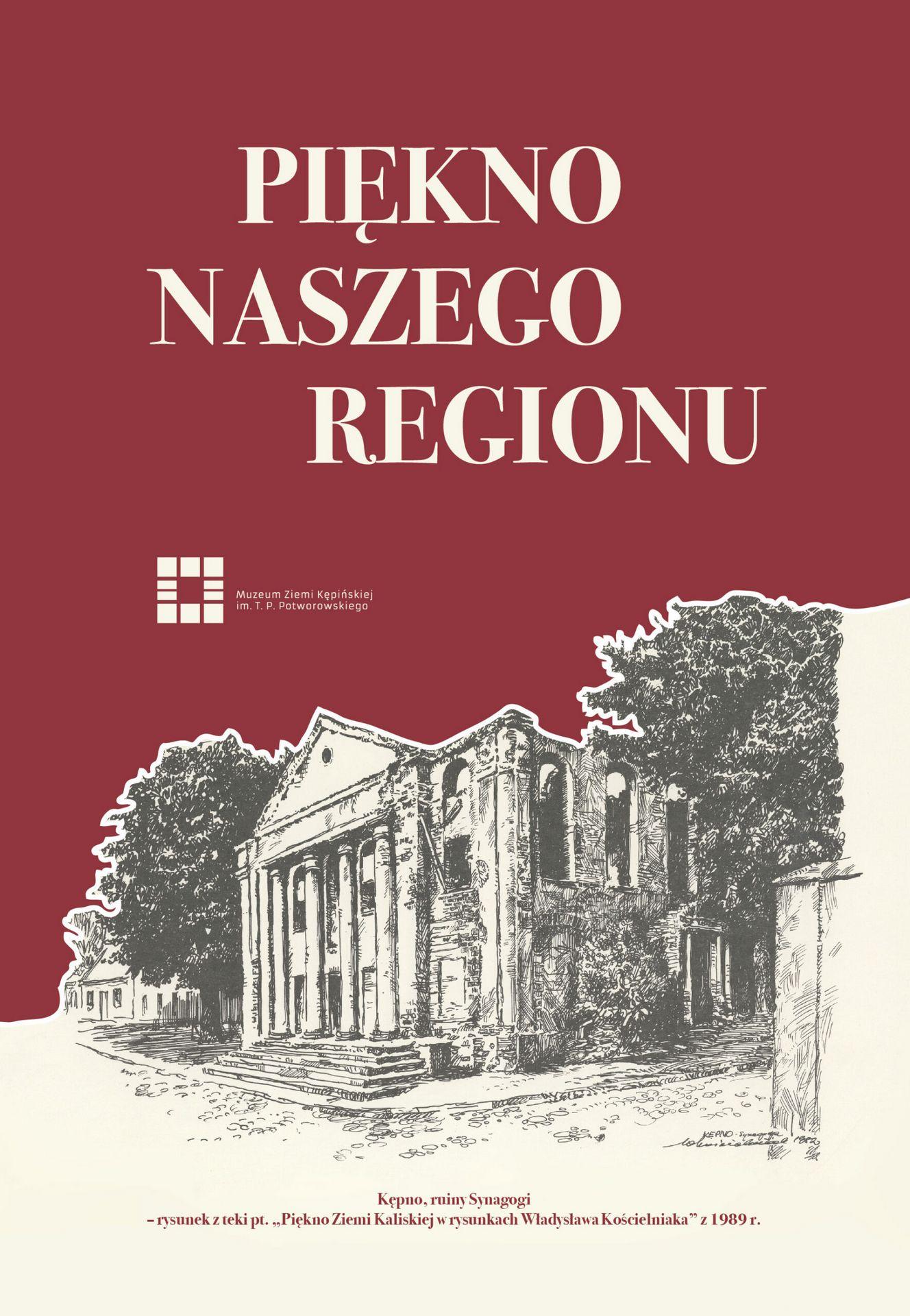 Plakat wystawy piękno naszego regionu u góry napis Piękno naszego regionu poniżej logo muzeum i na dole rysunek Synagogi z Kępna