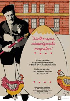 Plakat na warsztaty po lewej stronie postać malarza Tadeusza Potworowskiego trzyma pędzel na pisanką w której znajduję się tekst wielkanocna niespodzianka muzealna na dole po prawej i lewej stronie kolorowe kury w tel rysunek budynku muzeum