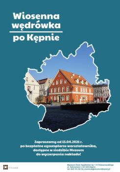 Plakat u góry napis wiosenna wędrówka po Kępnie na środku obrys mapy powiatu kępińskiego w środku zdjęcie muzeum, u dołu napis dostępne bezpłatne egzemplarze od 13.04.2021 r.