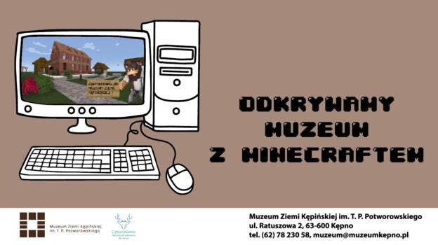 Po lewej stronie znajduje się rysunek komputera stacjonarnego i na monitorze jest obrazek budynku muzeum i postać z gry Minecraft. Po prawej napis odkrywamy muzeum z minecraftem